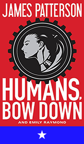 Humans, Bow Down by James Patterson & Emily Raymond